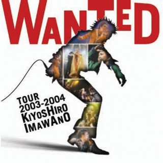 WANTED TOUR 2003-2004 KIYOSHIRO IMAWANO (WANTED TOUR 2003-2004Ver.)(Live)