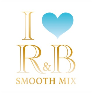 I LOVE R&B -SMOOTH MIX-