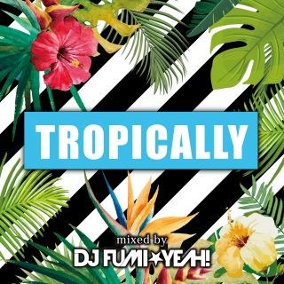 Tropically (Mixed By DJ FUMIYEAH!)