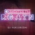 Reenter The Reggaeton Selected By DJ Yukijirushi