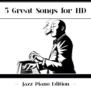 5 Great Songs For HD (Jazz Piano Edition)