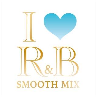 I LOVE R&B -SMOOTH MIX-