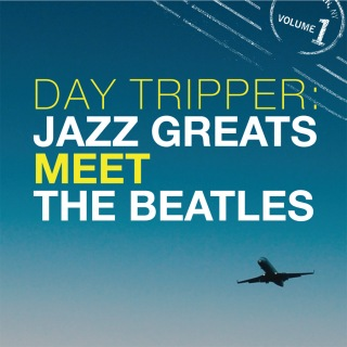 Day Tripper: Jazz Greats Meet The Beatles Volume 1