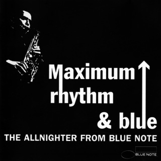 Maximum Rhythm & Blue: The Allnighter From Blue Note