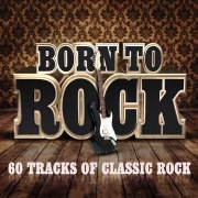 Born To Rock - 60 Tracks of Classic Rock