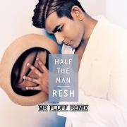 Half The Man (Mr. Fluff Remix)