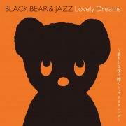 BLACK BEAR&JAZZ Lovely Dreams~華やかな夜に聴くジャズリラクシング~