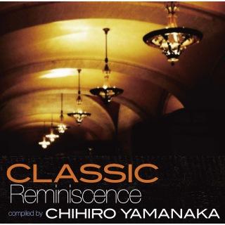 Classic Reminiscence ~ Compiled By Chihiro Yamanaka~
