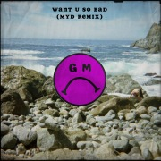 Want U So Bad (Myd Remix)