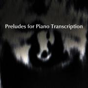 Preludes for Piano Transcription