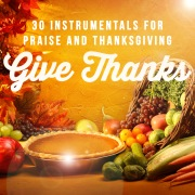 Give Thanks: 30 Instrumentals for Praise and Thanksgiving