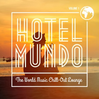 Hotel Mundo: The World Music Chill-Out Lounge, Vol. 1