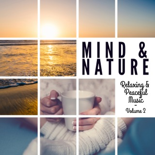 Mind & Nature: Relaxing and Peaceful Music, Vol. 2