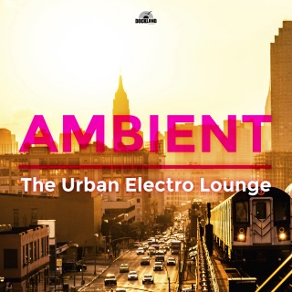 Ambient: The Urban Electro Lounge