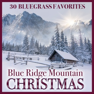 Blue Ridge Mountain Christmas: 30 Bluegrass Favorites