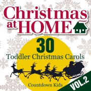 Christmas at Home: 30 Toddler Christmas Carols, Vol. 2
