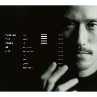 Turning The Pages Of Life THE BEST OF YUKIHIRO TAKAHASHI IN EMI YEARS 1988-1996