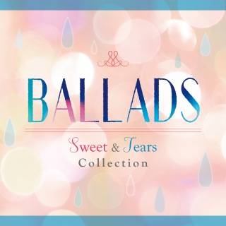 Ballads -Sweet & Tears Collection-