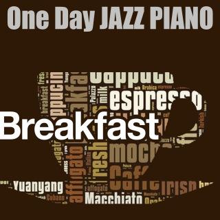 One Day JAZZ PIANO - BREAKFAST