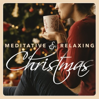 Meditative & Relaxing Christmas: 20 Peaceful Holiday Songs