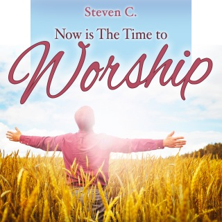 Now Is the Time to Worship