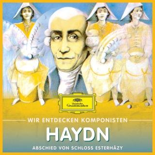 Wir Entdecken Komponisten: Joseph Haydn – Abschied von Schloss Esterházy