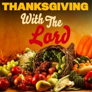 Thanksgiving with The Lord