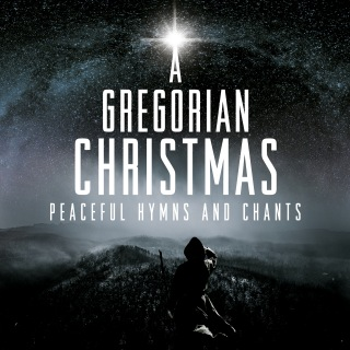 A Gregorian Christmas: Peaceful Hymns & Chants