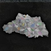 SAITAMA  LOCAL MUSIC RECONSTRUCTION
