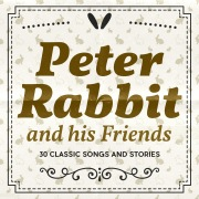 Peter Rabbit and his Friends: 30 Classic Songs and Stories