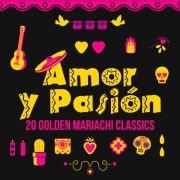 Amor y Pasión: 20 Golden Mariachi Classics