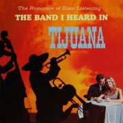 The Romance of Easy Listening with the Band I Heard in Tijuana (Remastered from the Original Master Tapes)