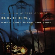 The Trumpet of Pete Candoli: Blues, When Your Lover Has Gone (Remastered from the Original Master Tapes)