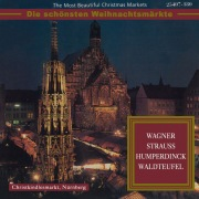 The Most Beautiful Christmas Markets: Wagner, Strauss, Humperdinck & Waldteufel (Classical Music for Christmas Time)