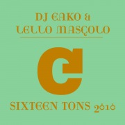 Sixteen Tons 2010 (DJ Eako & Lello Mascolo Re-Work)