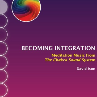 Becoming Integration: Meditation Music from The Chakra Sound System