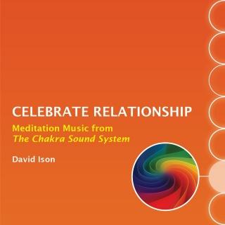 Celebrate Relationship: Meditation Music from The Chakra Sound System