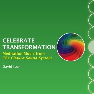 Celebrate Transformation: Meditation Music from The Chakra Sound System