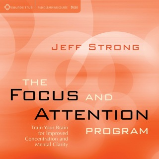 The Focus and Attention Program: Train Your Brain for Improved Concentration and Mental Clarity