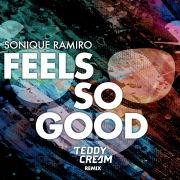 Feels So Good (Sonique vs. Ramiro) [Teddy Cream Remix]