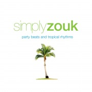Simply Zouk: Party Beats & Tropical Rhythms