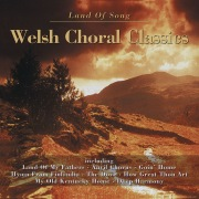Land of Song - Welsh Choral Classics