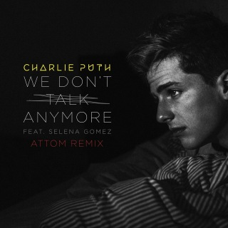 We Don't Talk Anymore (feat. Selena Gomez) [Attom Remix]