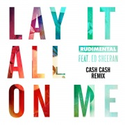 Lay It All on Me (feat. Ed Sheeran) [Cash Cash Remix]