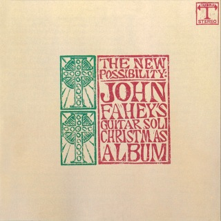 The New Possibility: John Fahey's Guitar Soli Christmas Album/Christmas With John Fahey, Vol. II