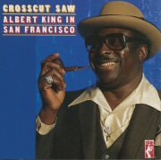 Crosscut Saw: Albert King In San Francisco