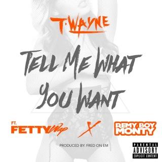 Tell Me What You Want (feat. Fetty Wap & Remy Boy Monty)