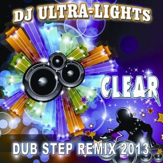 Clear (Dub Step Remix 2013)