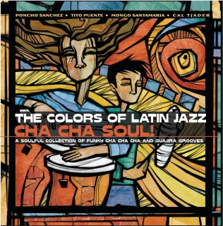 The Colors of Latin Jazz:  Cha Cha Soul