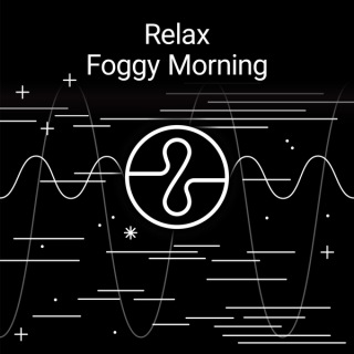 Relax : Foggy Morning